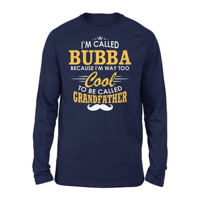 I am Called Bubba Because Way Too Cool To Be Grandfather - Standard Long Sleeve - S / Navy