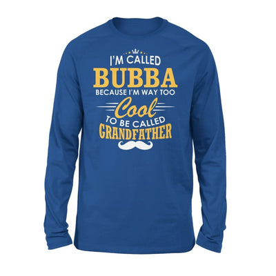 I am Called Bubba Because Way Too Cool To Be Grandfather - Standard Long Sleeve - S / Royal