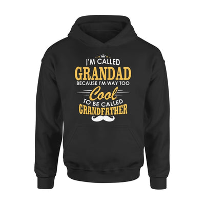 I am Called Grandad Because Way Too Cool To Be Grandfather - Standard Hoodie - S / Black