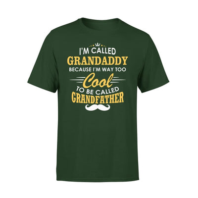 I am Called Grandaddy Because Way Too Cool To Be Grandfather - Premium Tee - XS / Forest