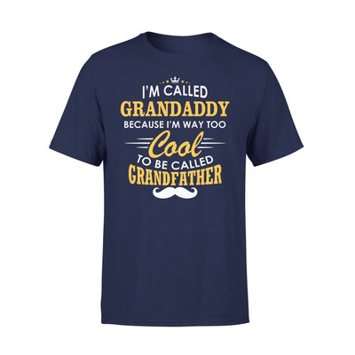 I am Called Grandaddy Because Way Too Cool To Be Grandfather - Premium Tee - XS / Navy