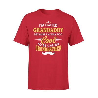 I am Called Grandaddy Because Way Too Cool To Be Grandfather - Premium Tee - XS / Red