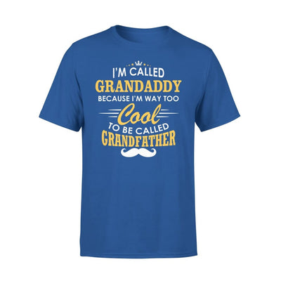 I am Called Grandaddy Because Way Too Cool To Be Grandfather - Premium Tee - XS / Royal