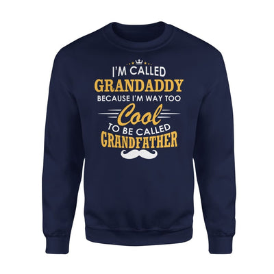 I am Called Grandaddy Because Way Too Cool To Be Grandfather - Standard Fleece Sweatshirt - S / Navy
