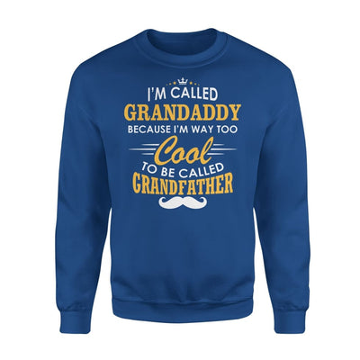 I am Called Grandaddy Because Way Too Cool To Be Grandfather - Standard Fleece Sweatshirt - S / Royal