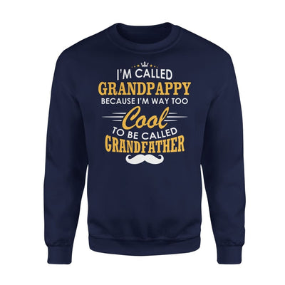 I am Called Grandpappy Because Way Too Cool To Be Grandfather - Standard Fleece Sweatshirt - S / Navy