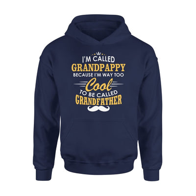 I am Called Grandpappy Because Way Too Cool To Be Grandfather - Standard Hoodie - S / Navy
