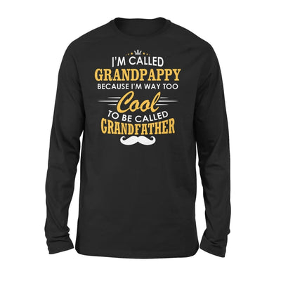 I am Called Grandpappy Because Way Too Cool To Be Grandfather - Standard Long Sleeve - S / Black