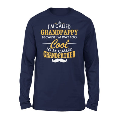 I am Called Grandpappy Because Way Too Cool To Be Grandfather - Standard Long Sleeve - S / Navy