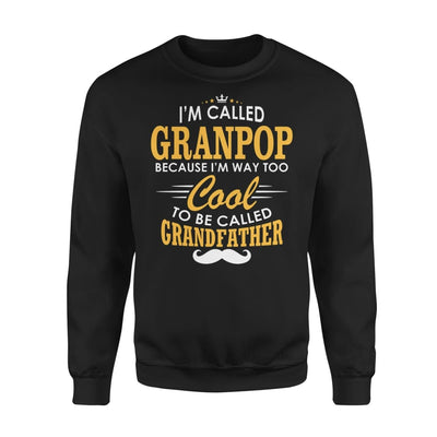 I am Called Granpop Because Way Too Cool To Be Grandfather - Standard Fleece Sweatshirt - S / Black