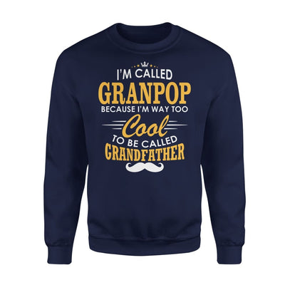 I am Called Granpop Because Way Too Cool To Be Grandfather - Standard Fleece Sweatshirt - S / Navy