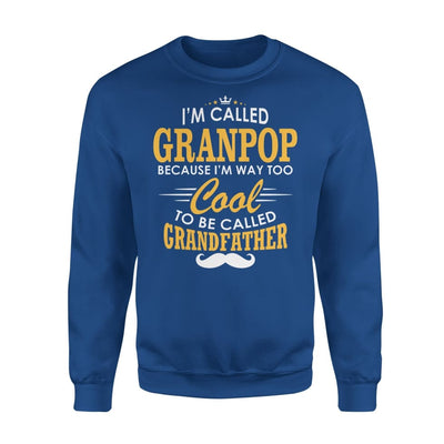 I am Called Granpop Because Way Too Cool To Be Grandfather - Standard Fleece Sweatshirt - S / Royal