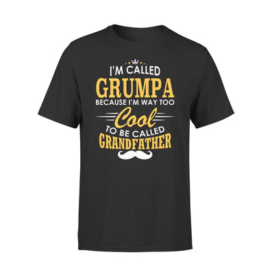 I am Called Grumpa Because Way Too Cool To Be Grandfather - Premium Tee - XS / Black