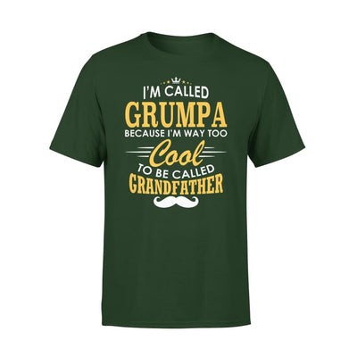 I am Called Grumpa Because Way Too Cool To Be Grandfather - Premium Tee - XS / Forest