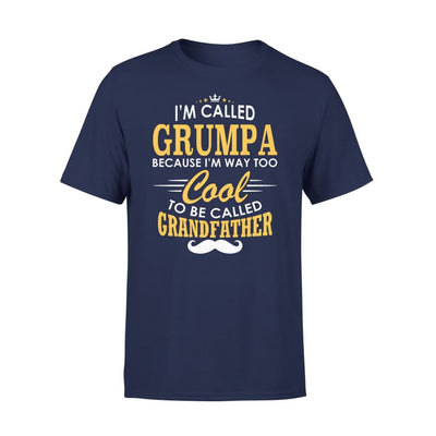 I am Called Grumpa Because Way Too Cool To Be Grandfather - Premium Tee - XS / Navy