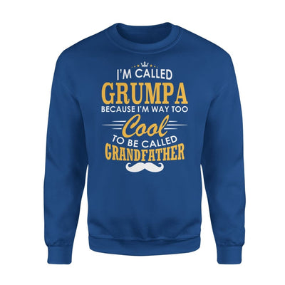 I am Called Grumpa Because Way Too Cool To Be Grandfather - Standard Fleece Sweatshirt - S / Royal