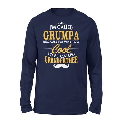 I am Called Grumpa Because Way Too Cool To Be Grandfather - Standard Long Sleeve - S / Navy