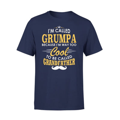 I am Called Grumpa Because Way Too Cool To Be Grandfather - Standard Tee - S / Navy