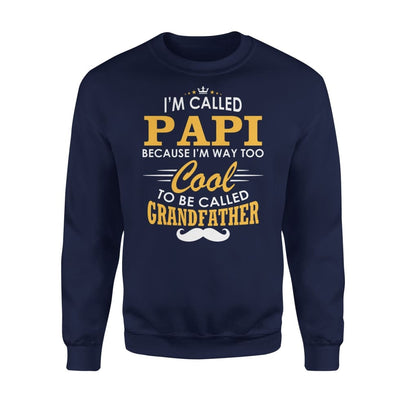 I am Called Papi Because Way Too Cool To Be Grandfather - Standard Fleece Sweatshirt - S / Navy