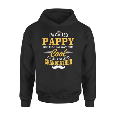 I am Called Pappy Because Way Too Cool To Be Grandfather - Standard Hoodie - S / Black