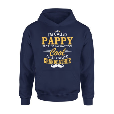 I am Called Pappy Because Way Too Cool To Be Grandfather - Standard Hoodie - S / Navy