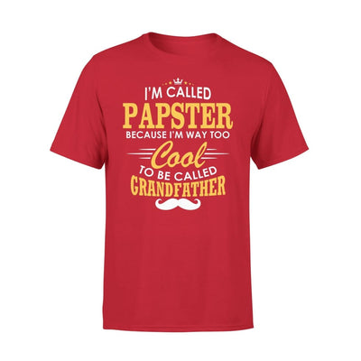I am Called Papster Because Way Too Cool To Be Grandfather - Premium Tee - XS / Red