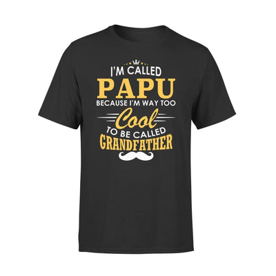 I am Called Papu Because Way Too Cool To Be Grandfather - Premium Tee - XS / Black