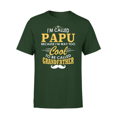 I am Called Papu Because Way Too Cool To Be Grandfather - Premium Tee - XS / Forest