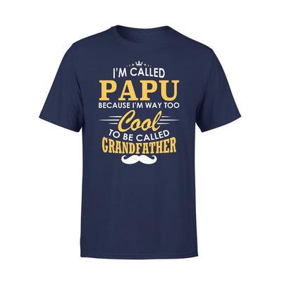 I am Called Papu Because Way Too Cool To Be Grandfather - Premium Tee - XS / Navy