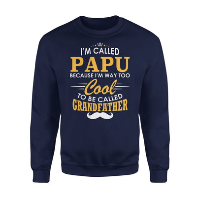 I am Called Papu Because Way Too Cool To Be Grandfather - Standard Fleece Sweatshirt - S / Navy