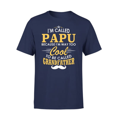 I am Called Papu Because Way Too Cool To Be Grandfather - Standard Tee - S / Navy