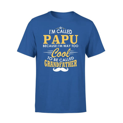 I am Called Papu Because Way Too Cool To Be Grandfather - Standard Tee - S / Royal