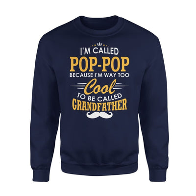 I am Called Pop-Pop Because Way Too Cool To Be Grandfather - Standard Fleece Sweatshirt - S / Navy