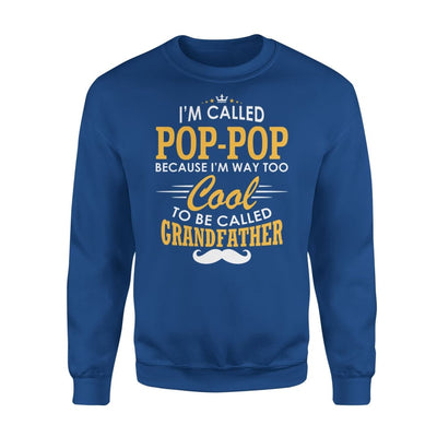 I am Called Pop-Pop Because Way Too Cool To Be Grandfather - Standard Fleece Sweatshirt - S / Royal