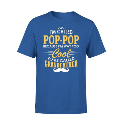 I am Called Pop-Pop Because Way Too Cool To Be Grandfather - Standard Tee - S / Royal