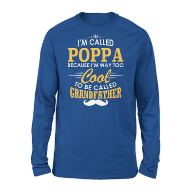 I am Called Poppa Because Way Too Cool To Be Grandfather - Standard Long Sleeve - S / Royal