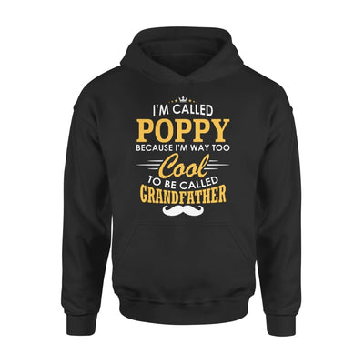 I am Called Poppy Because Way Too Cool To Be Grandfather - Standard Hoodie - S / Black