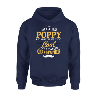 I am Called Poppy Because Way Too Cool To Be Grandfather - Standard Hoodie - S / Navy