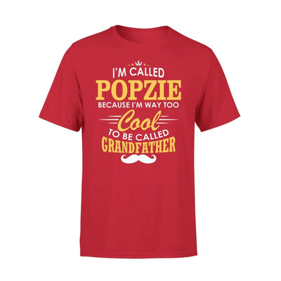 I am Called Popzie Because Way Too Cool To Be Grandfather - Premium Tee - XS / Red