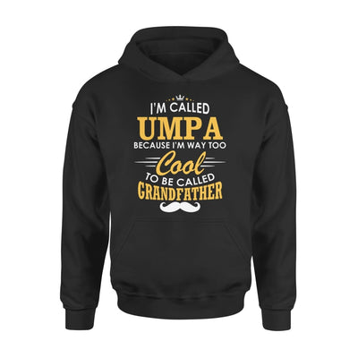 I am Called Umpa Because Way Too Cool To Be Grandfather - Standard Hoodie - S / Black