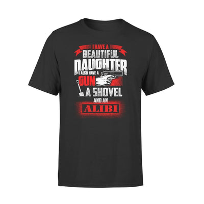 I Have Beautiful Daughter - Gun Shovel Alibi New Gift Ideas for Dad Fathers Day 2020 - Premium Tee - XS / Black