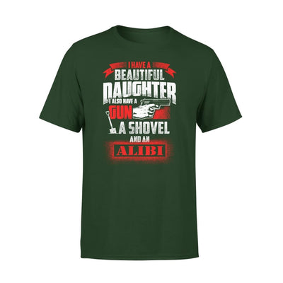 I Have Beautiful Daughter - Gun Shovel Alibi New Gift Ideas for Dad Fathers Day 2020 - Premium Tee - XS / Forest