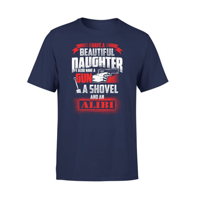 I Have Beautiful Daughter - Gun Shovel Alibi New Gift Ideas for Dad Fathers Day 2020 - Premium Tee - XS / Navy