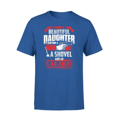 I Have Beautiful Daughter - Gun Shovel Alibi New Gift Ideas for Dad Fathers Day 2020 - Premium Tee - XS / Royal