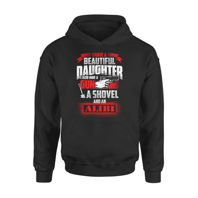 I Have Beautiful Daughter - Gun Shovel Alibi New Gift Ideas for Dad Fathers Day 2020 - Standard Hoodie - S / Black