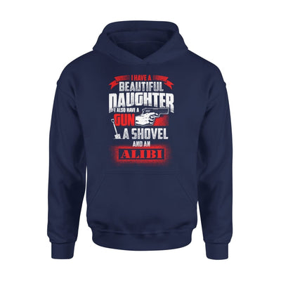 I Have Beautiful Daughter - Gun Shovel Alibi New Gift Ideas for Dad Fathers Day 2020 - Standard Hoodie - S / Navy