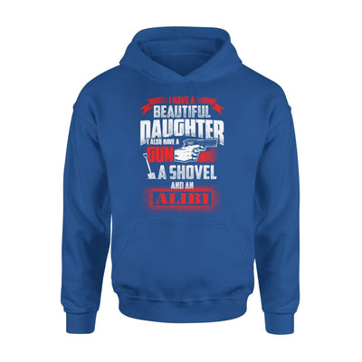 I Have Beautiful Daughter - Gun Shovel Alibi New Gift Ideas for Dad Fathers Day 2020 - Standard Hoodie - S / Royal