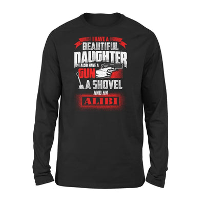 I Have Beautiful Daughter - Gun Shovel Alibi New Gift Ideas for Dad Fathers Day 2020 - Standard Long Sleeve - S / Black