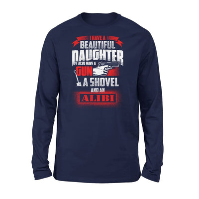 I Have Beautiful Daughter - Gun Shovel Alibi New Gift Ideas for Dad Fathers Day 2020 - Standard Long Sleeve - S / Navy