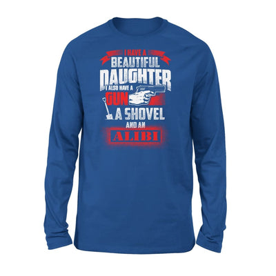 I Have Beautiful Daughter - Gun Shovel Alibi New Gift Ideas for Dad Fathers Day 2020 - Standard Long Sleeve - S / Royal